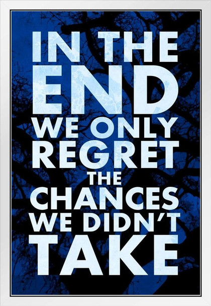In The End We Only Regret The Chances We Didnt Take Motivational White Wood Framed Poster 14x20