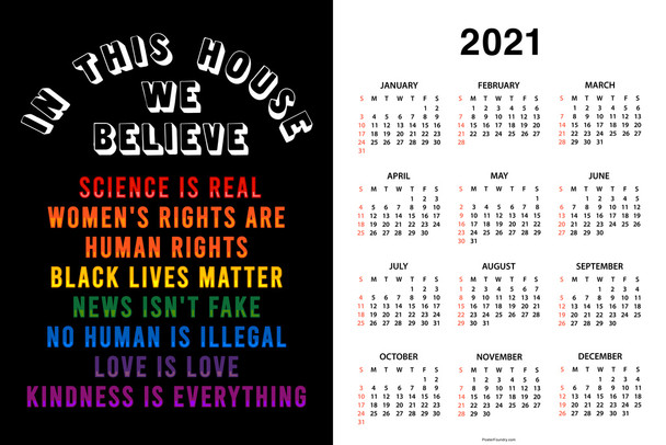 In This House We Believe Science Is Real Womens Rights Are Human Rights Black Lives Matter News Isnt Fake Love Is Love Kindness Is Everything Rainbow Poster 2021 Wall Calendar 18x12
