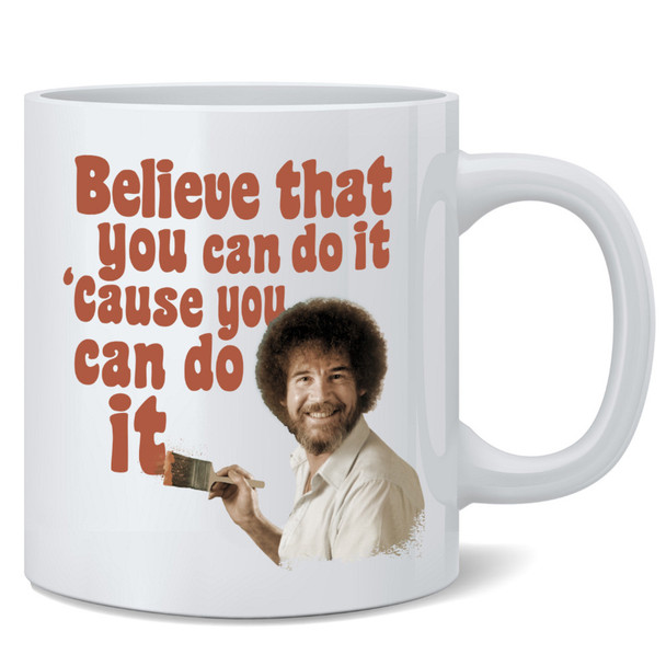 Bob Officially LIcensed Ross Mug Believe That You Can Do It Cause You Can Cool Motivational Retro Vintage Style Positive Energy Ceramic Coffee Mug Tea Cup Fun Novelty Gift 12 oz