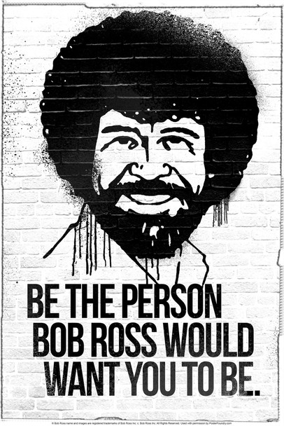 Be the Person Bob Ross Would Want You To Be Motivational Cool Wall Decor Art Print Poster 12x18