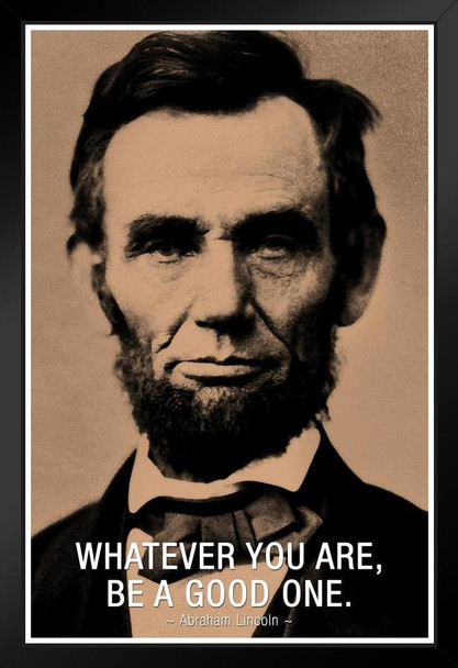 Abraham Lincoln Whatever You Are Be A Good One Black Wood Framed Poster 14x20