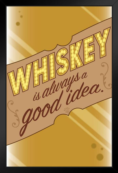 Whiskey Is Always A Good Idea Funny Black Wood Framed Poster 14x20