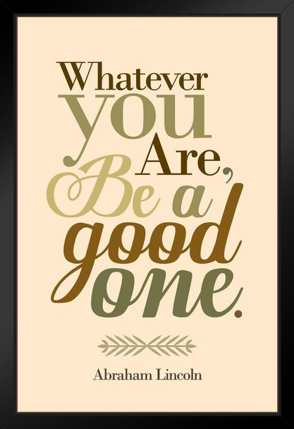 Whatever You Are Be A Good One Abraham Lincoln Brown Black Wood Framed Art Poster 14x20