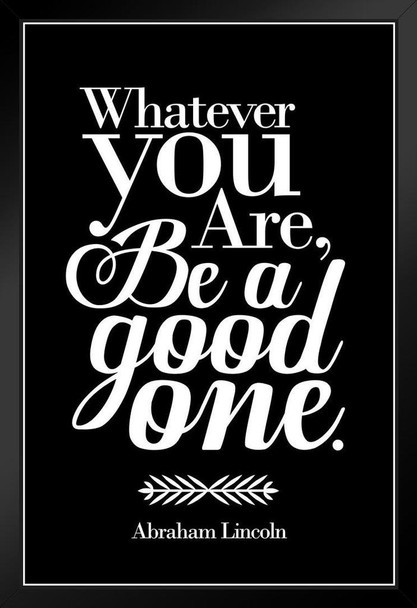 Whatever You Are Be A Good One Abraham Lincoln Black Black Wood Framed Art Poster 14x20
