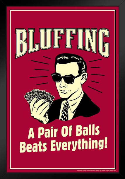 Bluffing A Pair Of Balls Beats Everything! Retro Humor Framed Poster 14x20 inch