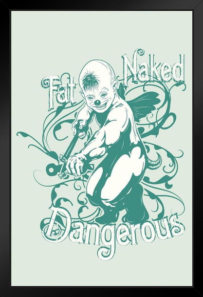 Fat Naked and Dangerous Art Print Framed Poster 14x20 inch