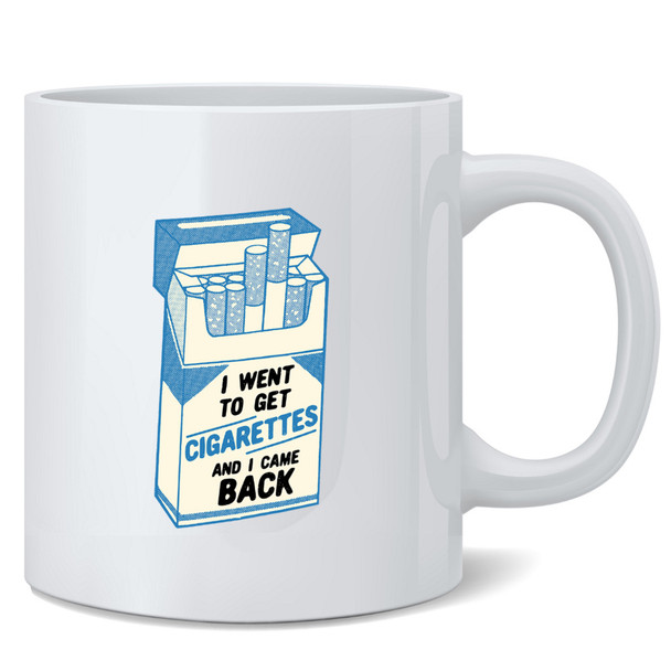 I Went To Get Cigarettes and Came Back Funny Dad 12 oz Coffee Mug