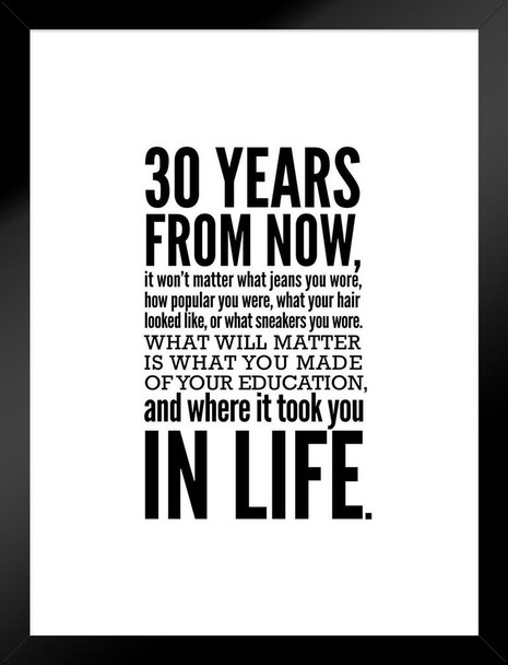 30 Years From Now Education Life Motivational Inspirational White Matted Framed Wall Art Print 20x26 inch
