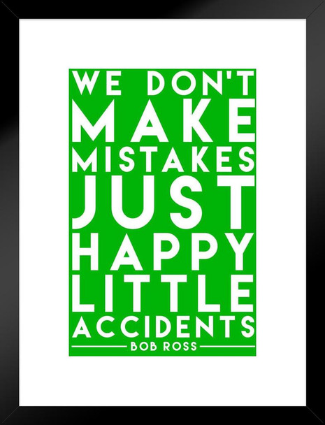 Bob Ross Happy Little Accidents Green Quote Matted Framed Wall Art Print 20x26 inch
