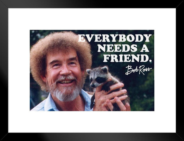 Bob Ross Everybody Needs A Friend Quote Matted Framed Wall Art Print 20x26 inch