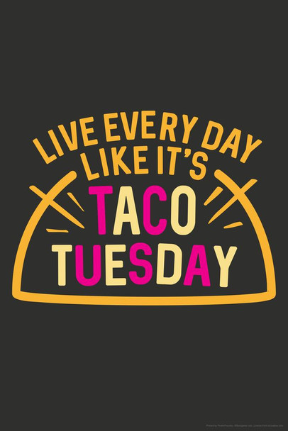 Laminated Live Every Day Like Its Taco Tuesday Funny Sign Poster 12x18 inch