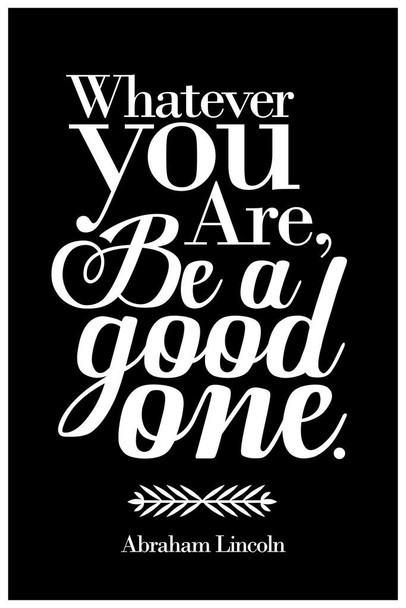 Whatever You Are Be A Good One Abraham Lincoln Black Cool Wall Decor Art Print Poster 24x36