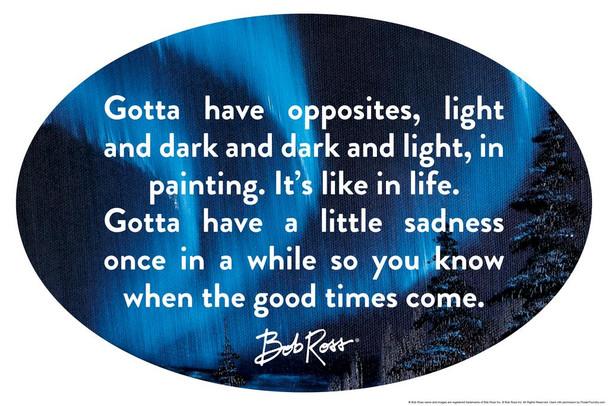 Bob Ross Gotta Have Opposites Famous Motivational Inspirational Quote Dark Cool Wall Decor Art Print Poster 24x36