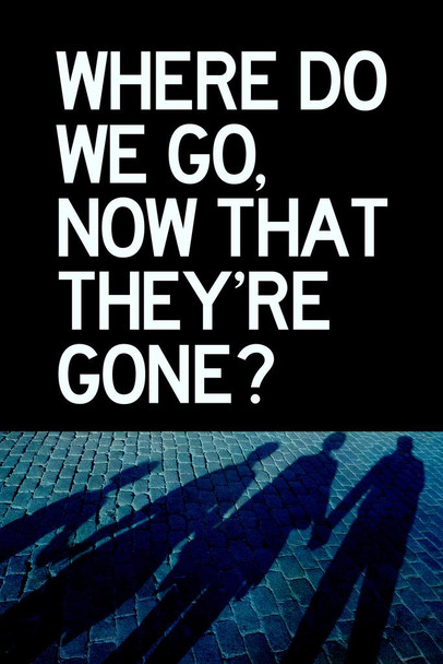 Laminated Where Do We Go Now That Theyre Gone Silhouettes Sign Poster 12x18 Inch