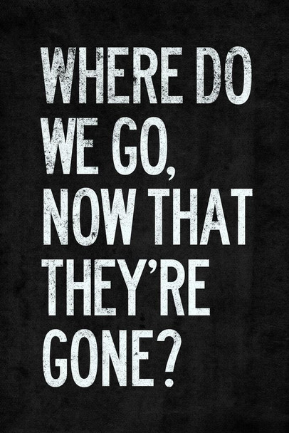 Where Do We Go Now That Theyre Gone Poster 24x36 Inch