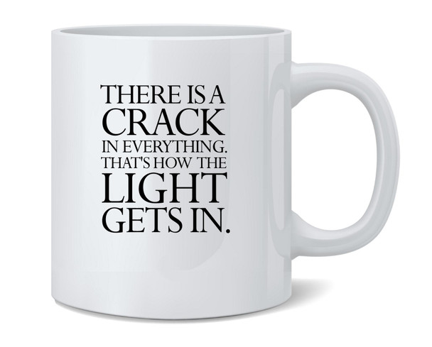 Theres A Crack In Everything Quote Coffee Mug Tea Cup 12 oz