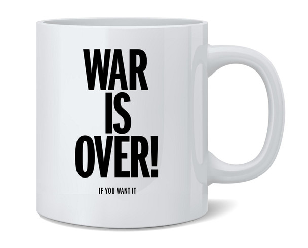 War Is Over If You Want It Coffee Mug Tea Cup 12 oz