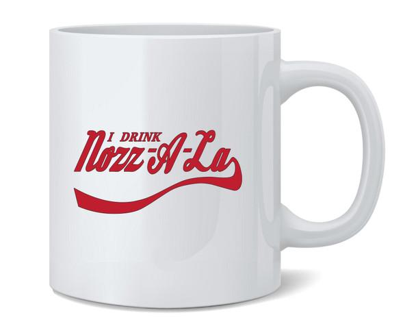 I Drink Nozz-A-La Coffee Mug Tea Cup 12 oz