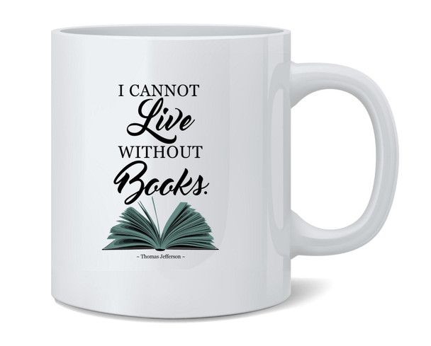 I Cannot Live Without Books Thomas Jefferson Famous Motivational Inspirational Quote Ceramic Coffee Mug Tea Cup Fun Novelty Gift 12 oz