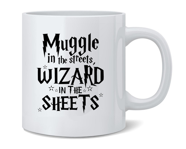 Muggle In The Streets Wizard In The Sheets Funny Cool Coffee Mug Tea Cup 12 oz