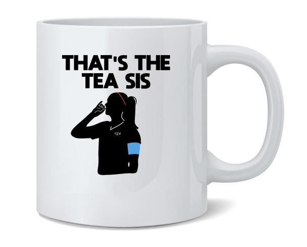 Thats The Tea Sis USA Soccer Champions Celebration Funny Coffee Mug Tea Cup 12 oz