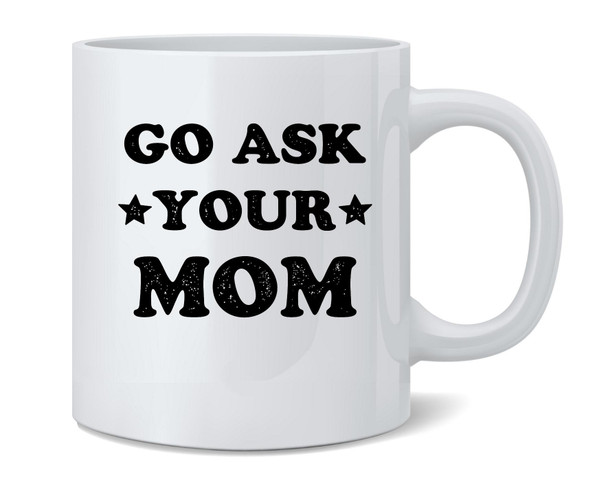 Go Ask Your Mom Gifts For Dad Dad Funny Cute Ceramic Coffee Mug Tea Cup Funny Fathers Day Mug From Daughter Son Wife Fun Novelty 12 oz