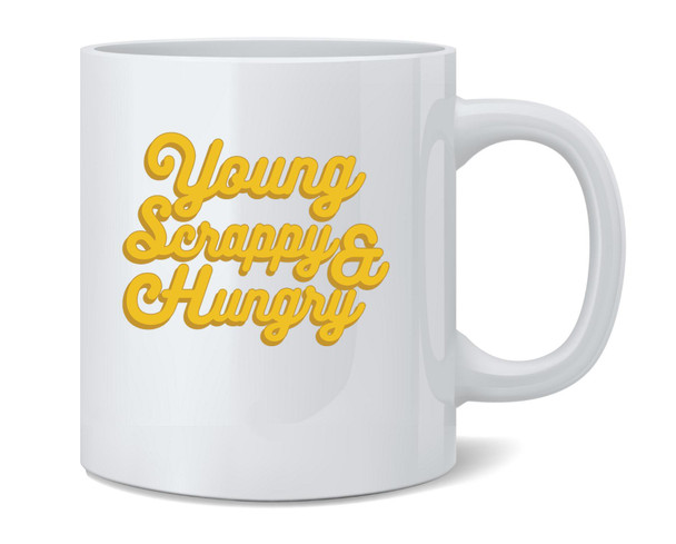 Young Scrappy & Hungry Quote Coffee Mug Tea Cup 12 oz