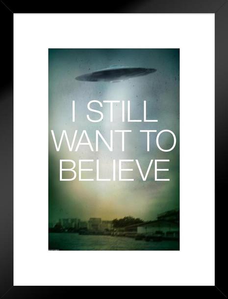 X-FilesI Still Want To Believe Fox Mulder Dana ScullyTV Show Series Science Fiction SciFi Matted Framed Art Wall Decor 20x26