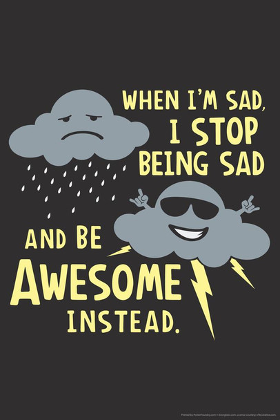 When Im Sad I Stop Being Sad And Be Awesome Instead Humor Cubicle Locker Mini Art Poster 8x12