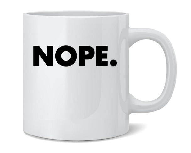 NOPE. Funny Meme Quote Ceramic Coffee Mug Tea Cup Fun Novelty Gift 12 oz