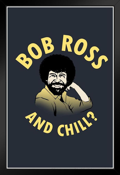 Bob Ross and Chill Funny Painting Art Print Stand or Hang Wood Frame Display Poster Print 9x13