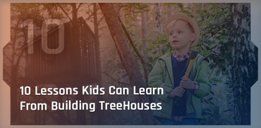 Ten Good Reasons To Build A Tree House With Your Kids