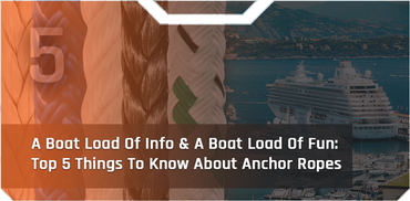 A Boat Load Of Info & A Boat Load Of Fun: Top 5 Things To Know About Anchor Ropes