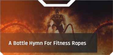 A Battle Hymn For Fitness Ropes