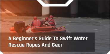 A Beginner's Guide To Swift Water Rescue Ropes And Gear