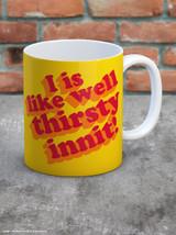 I Is Like Well Thirsty Boxed Mug