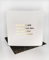 Birthdays Better Than Sex (Gold Foiled) Birthday Card