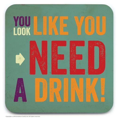 Look Like Need A Drink Coaster