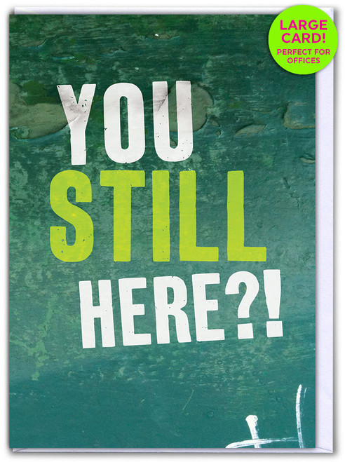 You Still Here?! (Large Card)