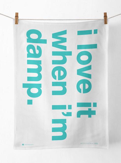 I Love It When I'm Damp Tea Towel