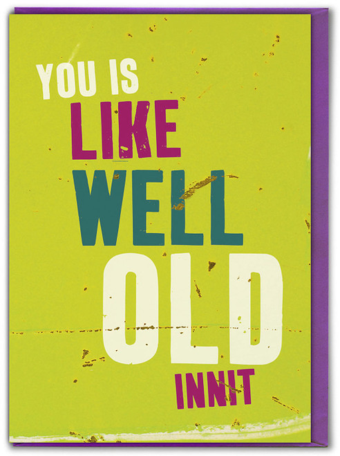 You Is Well Old Innit Birthday Card