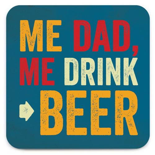 Me Dad, Me Drink Beer Coaster