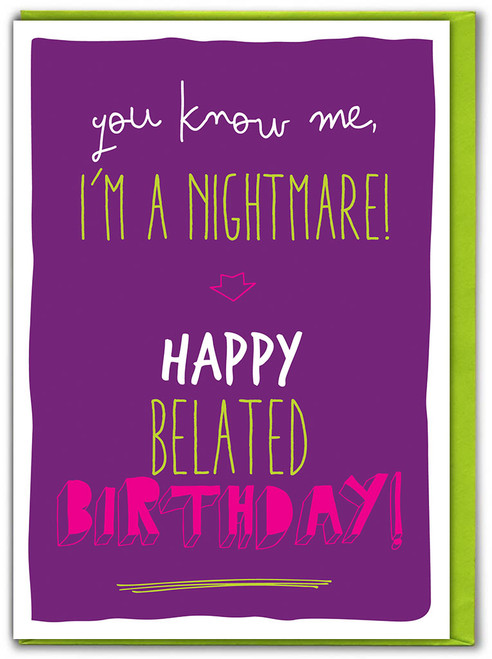 I'm A Nightmare Belated Birthday Card