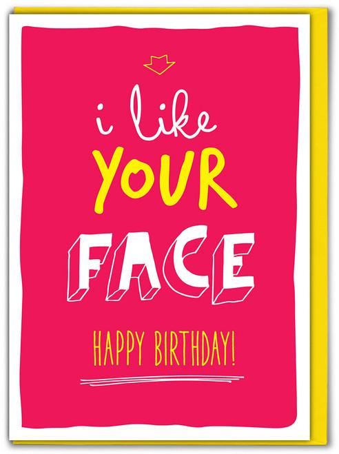 I Like Your Face Birthday Card