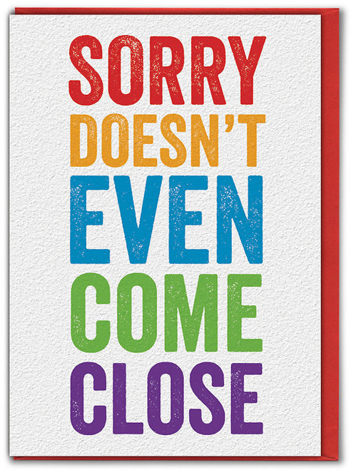Sorry Doesn't Come Close Greetings Card