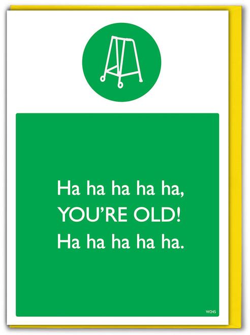Ha Ha Ha You're Old! Birthday Card