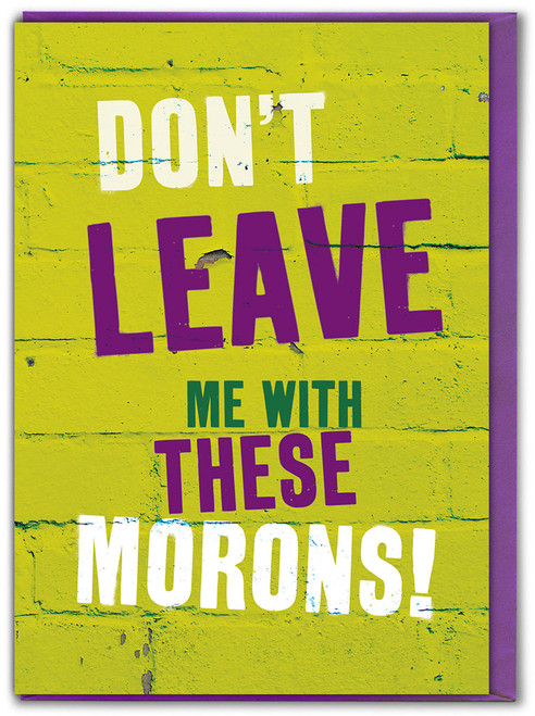 Don't Leave Me With These Morons! Leaving Card