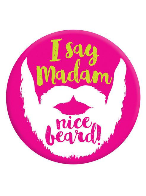 I Say Madam Nice Beard! Badge