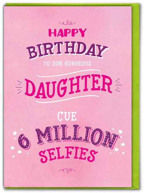 Daughter 6 Million Selfies Birthday Card