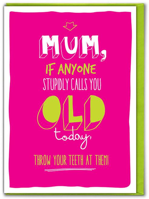 Mum Throw Your Teeth Birthday Card